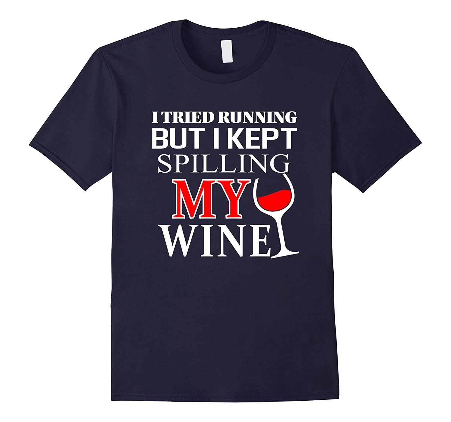 I tried Running but I Kept Spilling My Wine  funny t-shirt-RT