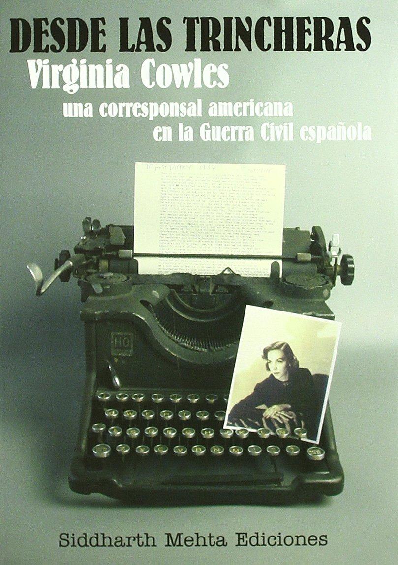 Desde las trincheras : Virginia Cowles, una corresponsal americana en la Guerra Civil española: Amazon.es: Cowles, Virginia: Libros