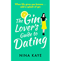 The Gin Lover's Guide to Dating: A sparkling and hilarious feel good romantic comedy (English Edition)
