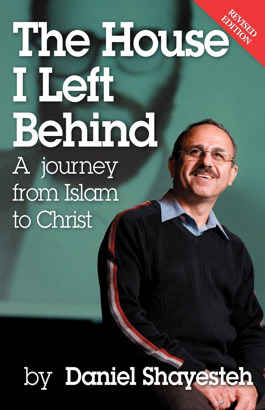 The House I Left Behind: A Journey from Islam to Christ: Daniel Shayesteh:  9780975601747: Amazon.com: Books