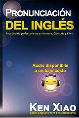Pronunciación del inglés: Pronúncialo perfectamente en 4 meses, Divertido y Fácil (Spanish Edition) Kindle Edition