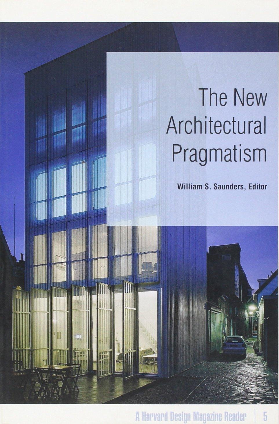 Amazon | The New Architectural Pragmatism (Harvard Design Magazine) |  William S. Saunders | Criticism