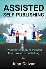 Assisted Self-Publishing: A VERY brief study of the road less traveled in publishing Kindle Edition