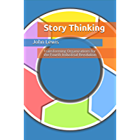 Story Thinking: Transforming Organizations for the Fourth Industrial Revolution (English Edition)