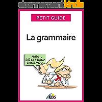La grammaire: Devenez incollable sur les règles linguistiques de la langue française (Petit guide t. 130)