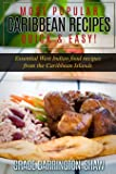 Most Popular Caribbean Recipes Quick & Easy!: Essential West Indian Food Recipes from the Caribbean Islands (Caribbean recipes, Caribbean recipes old recipes cookbook, West Indian cooking)