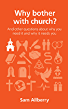 Why bother with church?: And other questions about why you need it and why it needs you (Questions Christians Ask) (English Edition)