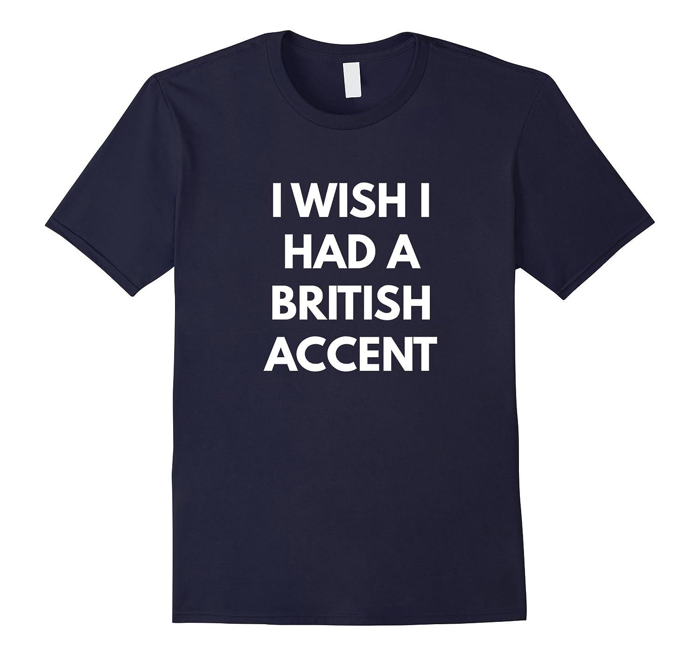 I Wish I Had a British Accent t-shirt-CD