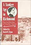 """A Yankee Spy In Richmond: The Civil War Diary of """"Crazy Bet"""" Van Lew"""
