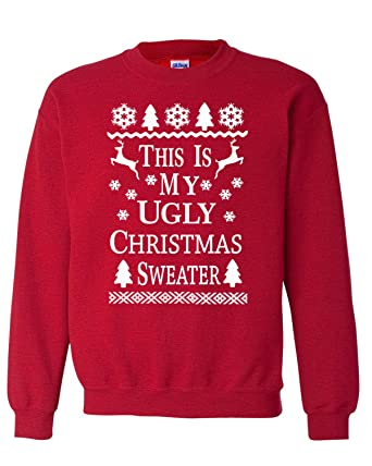 clothing world this is my ugly christmas sweater unisex crew neck sweatshirt antique cherry red - My Ugly Christmas Sweater