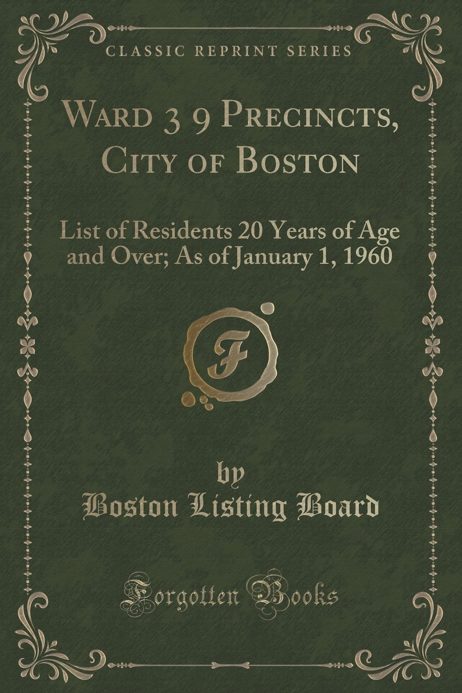 Ward 3 9 Precincts, City of Boston: List of Residents 20 Years of Age and Over; As of January 1, 1960 (Classic Reprint) pdf epub