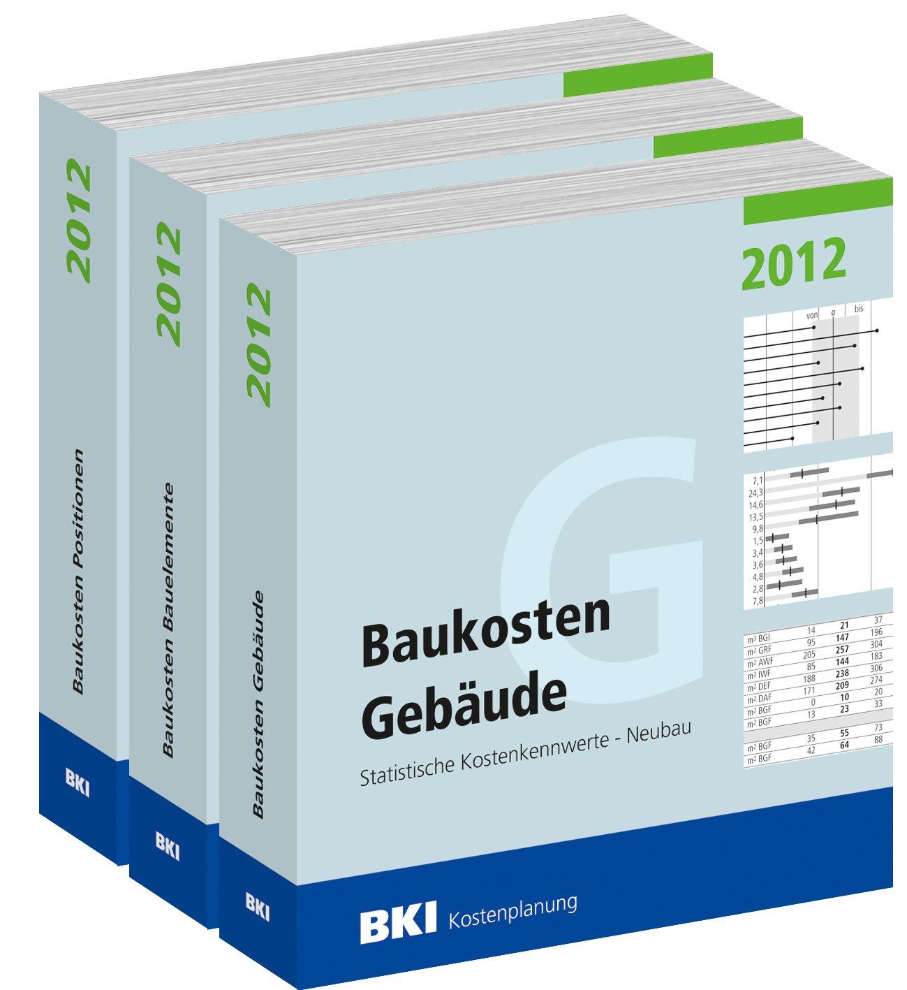 Baukosten Gebäude + Bauelemente + Positionen 2012: Statistische Kostenkennwerte Teil 1 + Teil 2 + Teil 3