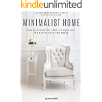 Minimalist Home: How to Declutter, Simplify Your Life for Better Calm and Focus
