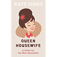 Queen Housewife: A Guide For The New Housewife (English Edition)