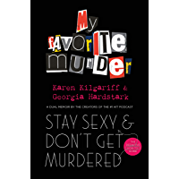 Stay Sexy and Don't Get Murdered: The Definitive How-To Guide From the My Favorite Murder Podcast (English Edition)