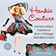 Hankie Couture: Handcrafted Fashions from Vintage Handkerchiefs (Featuring New Patterns!)