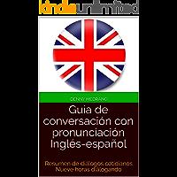 Guia de conversación con pronunciación Inglés-español: Resumen de diálogos cotidianos Nueve horas diálogando (English Edition)