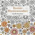 Bunter Blumenzauber: Ausmalen und entspannen, ein Malbuch für Erwachsene auf 120g-Fotomatt-Papier