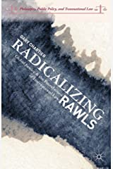 Radicalizing Rawls: Global Justice and the Foundations of International Law (Philosophy, Public Policy, and Transnational Law) Kindle Edition