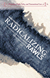 Radicalizing Rawls: Global Justice and the Foundations of International Law (Philosophy, Public Policy, and Transnational Law)