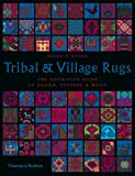 Tribal and Village Rugs: The Definitive Guide to Design, Pattern & Motif