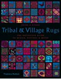 Tribal and Village Rugs: The Definitive Guide to Design, Pattern and Motif