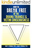 How To Break Free of the Drama Triangle  and  Victim Consciousness (English Edition)