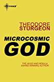 Microcosmic God (The Complete Stories of Theodore Sturgeon Book 2)