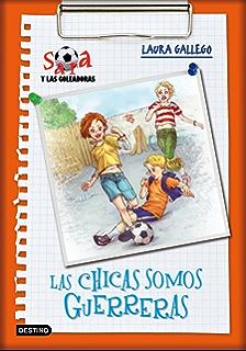 Las chicas somos guerreras: Sara y las goleadoras 2 (Spanish Edition)