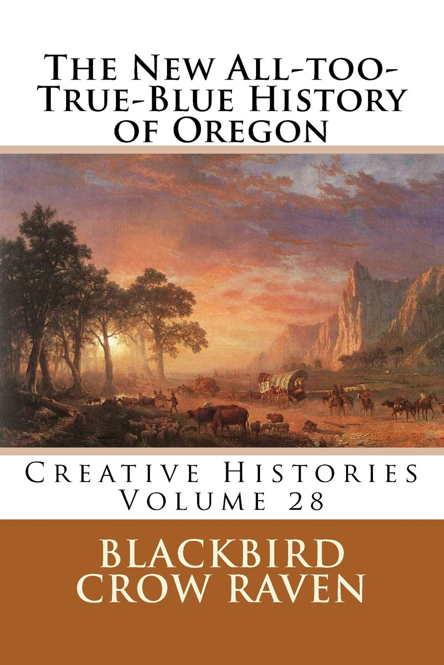The New All-too-True-Blue History of Oregon (New All-too-True Blue Histories) (Volume 28) pdf epub
