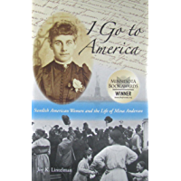 I Go to America: Swedish American Women and the Life of Mina Anderson