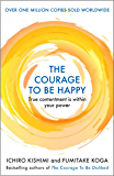 The Courage to be Happy: True Contentment Is In Your Power (English Edition)