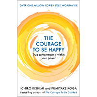 The Courage to be Happy: True Contentment Is Within Your Power (English Edition)