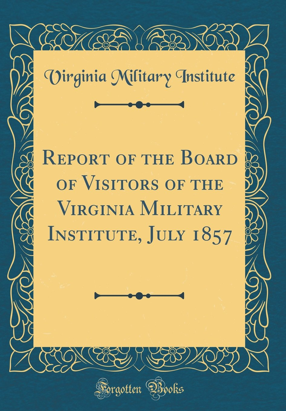 Read Online Report of the Board of Visitors of the Virginia Military Institute, July 1857 (Classic Reprint) ebook