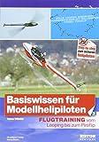Basiswissen für Modellhelipiloten, Band 3: Flugtraining vom Looping bis zum Piroflip