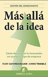 Más allá de la idea (Gestión del conocimiento) (Spanish Edition)