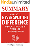 Summary | Never Split the Difference: By Chris Voss and Tahl Raz - Negotiating As If Your Life Depended On It (Never Split the Difference: Negotiating ... Summary - Paperback, Audio book, Audible 1)
