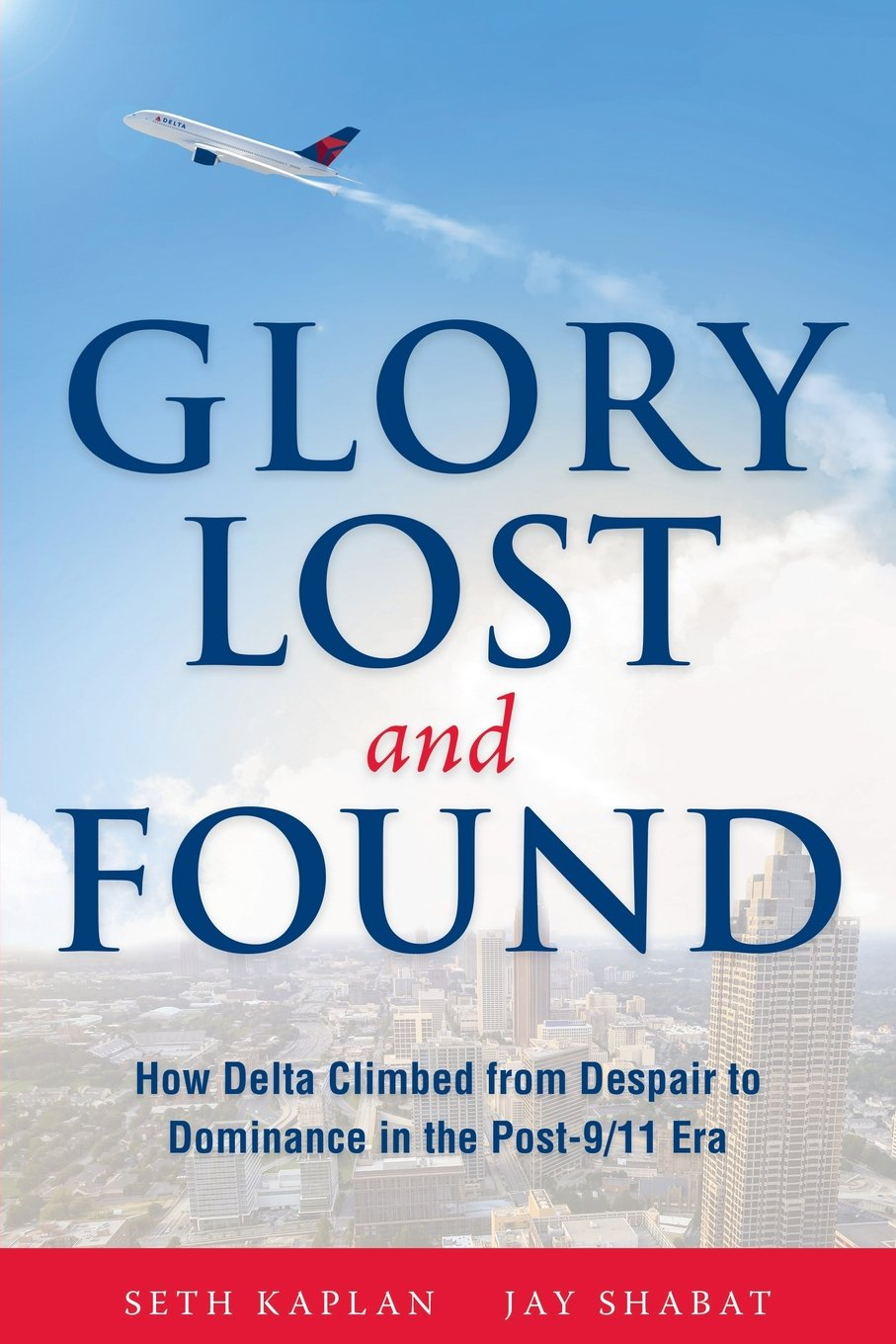 Read Online Glory Lost and Found: How Delta Climbed from Despair to Dominance in the Post-9/11 Era pdf epub