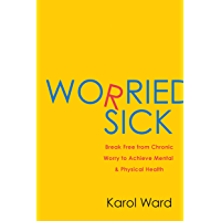 Worried Sick: Break Free from Chronic Worry to Achieve Mental & Physical Health (English Edition)