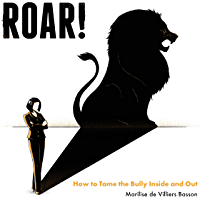 ROAR!: How to tame the bully inside and out (English Edition)