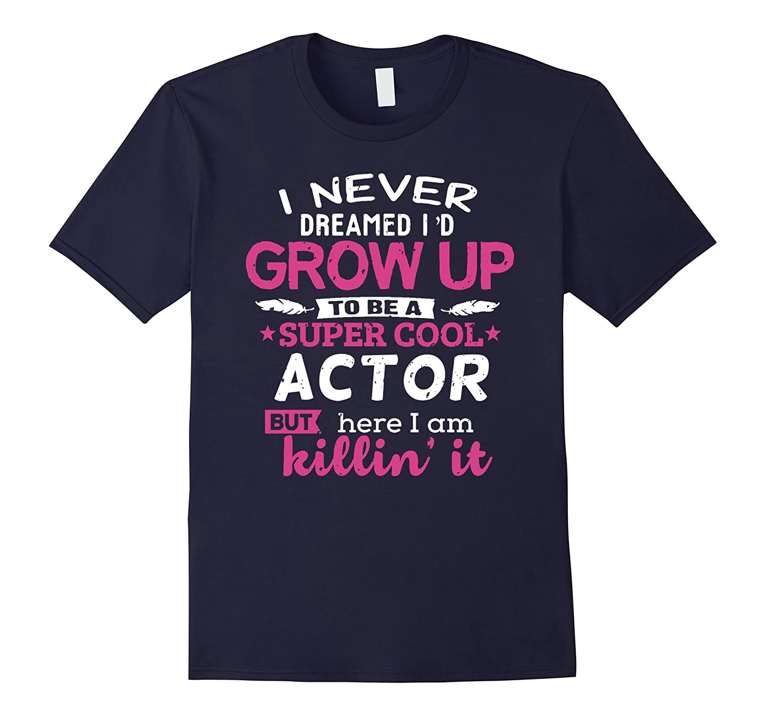 Actor T-shirt Never Dreamed Acting Theater Actor Gift Tee-TJ