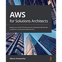 AWS for Solutions Architects: Design your cloud infrastructure by implementing DevOps, containers, and Amazon Web…