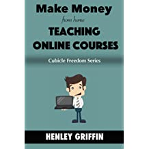 Make Money From Home Teaching Online Video Courses (Cubicle Freedom Series)