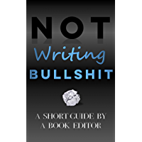 Not Writing Bullshit: A Short Guide By A Book Editor (English Edition)