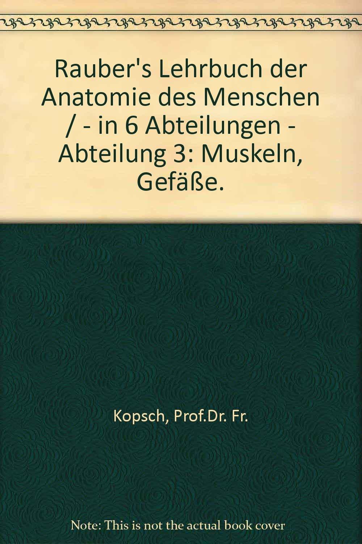 Rauber\'s Lehrbuch der Anatomie des Menschen / - in 6 Abteilungen ...