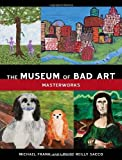 The Museum of Bad Art: Masterworks
