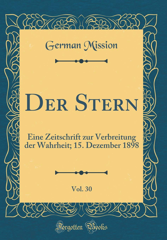 Der Stern, Vol. 30: Eine Zeitschrift Zur Verbreitung Der Wahrheit; 15. Dezember 1898 (Classic Reprint)