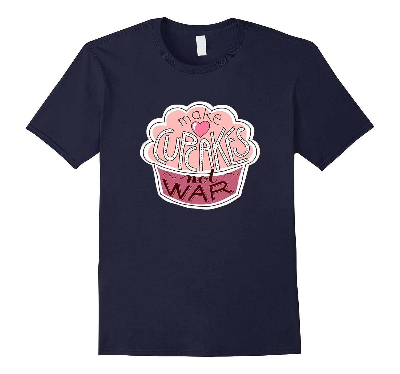Funny Cup Cake Shirts Make Cupcakes Not War T-Shirt- TPT
