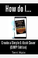 How do I Create a Simple E-Book Cover (GIMP Edition) (How Do I ... 3) Kindle Edition