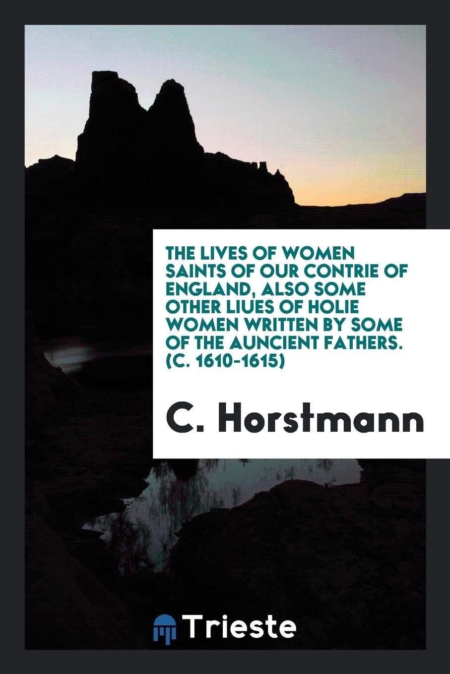The Lives of Women Saints of Our Contrie of England, Also Some Other Liues of Holie Women Written by Some of the Auncient Fathers. (C. 1610-1615) pdf epub
